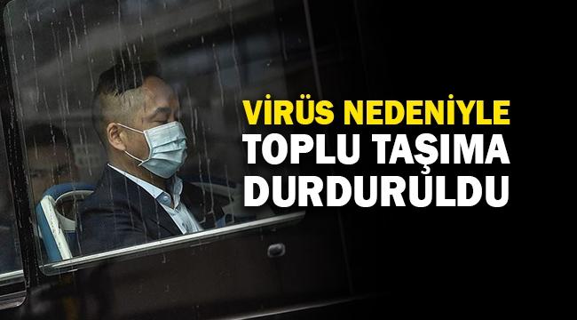 Virüs nedeniyle toplu taşıma durduruldu