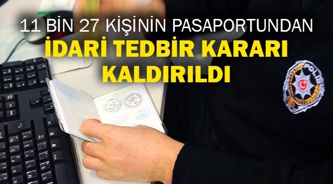 11 bin 27 kişinin pasaportundan idari tedbir kararı kaldırıldı