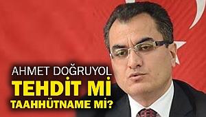 Ahmet Doğruyol: Tehdit mi taahhütname mi?