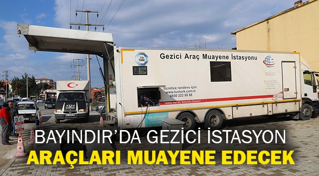 Bayındır'da Gezici İstasyon araçları muayene edecek