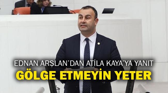 """Ednan Arslan'dan Atila Kaya'ya Yanıt: """"Gölge etmeyin yeter!"""""""