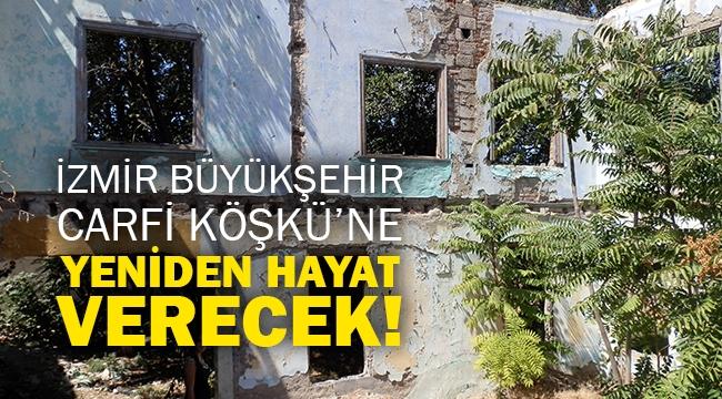 İzmir Büyükşehir Carfi Köşkü'ne yeniden hayat verecek!