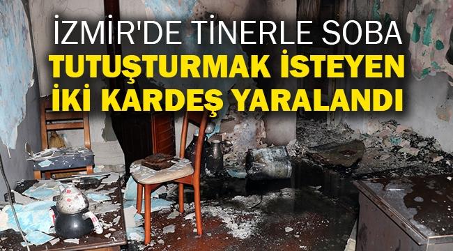 İzmir'de tinerle soba tutuşturmak isteyen iki kardeş yaralandı