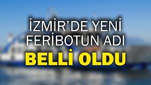 İzmir'de yeni feribotun adı belli oldu