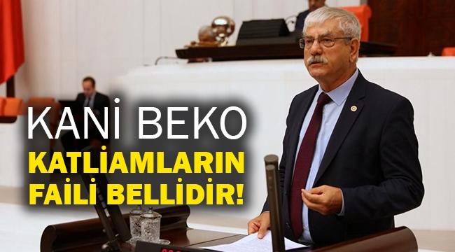 Kani Beko: Katliamların faili bellidir!