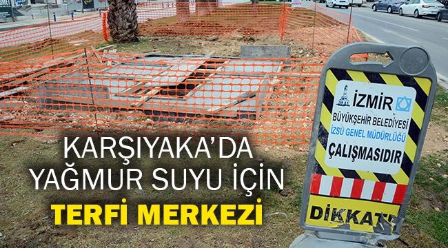 Karşıyaka'da yağmur suyu için terfi merkezi