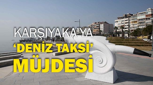 Karşıyaka'ya 'deniz taksi' müjdesi