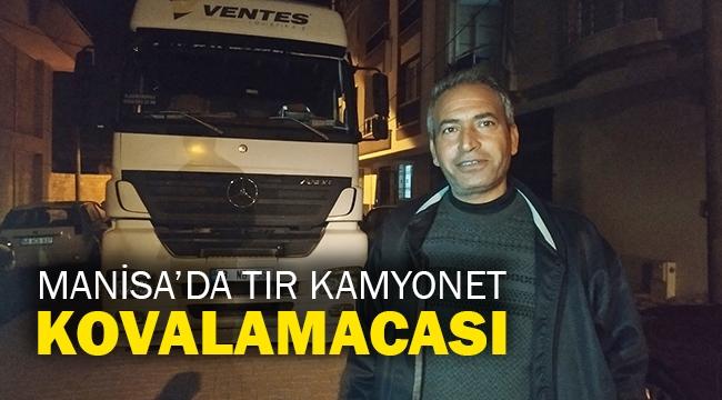 Manisa'da tır kamyonet kovalamacası