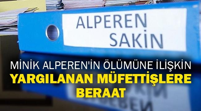 Minik Alperen'in ölümüne ilişkin yargılanan müfettişlere beraat