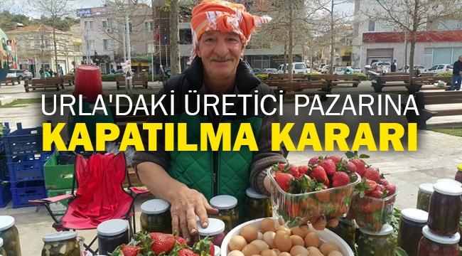 Urla'daki üretici pazarına kapatılma kararı