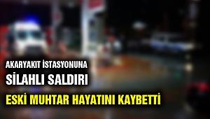 Akaryakıt istasyonuna silahlı saldırı: 1 kişi öldü