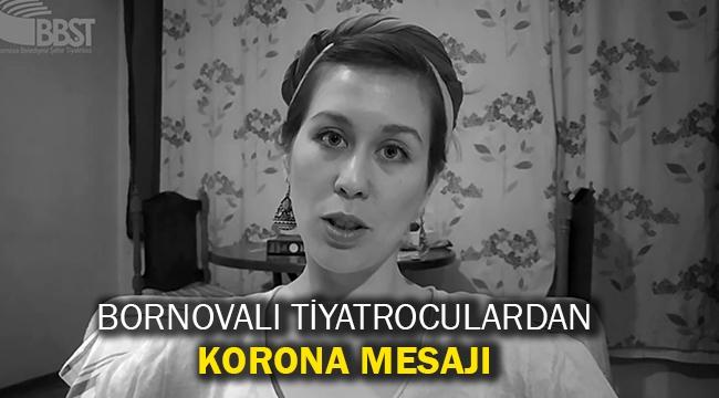 Bornovalı tiyatroculardan Korona mesajı