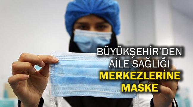 Büyükşehir'den aile sağlığı merkezlerine maske
