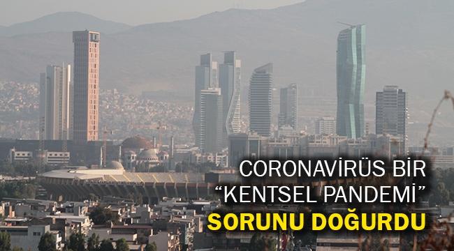 """Coronavirüs bir """"kentsel pandemi"""" sorunu doğurdu"""