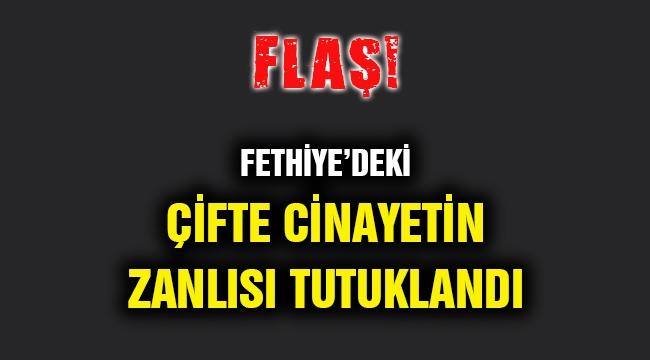Fethiye'deki çifte cinayetin zanlısı tutuklandı