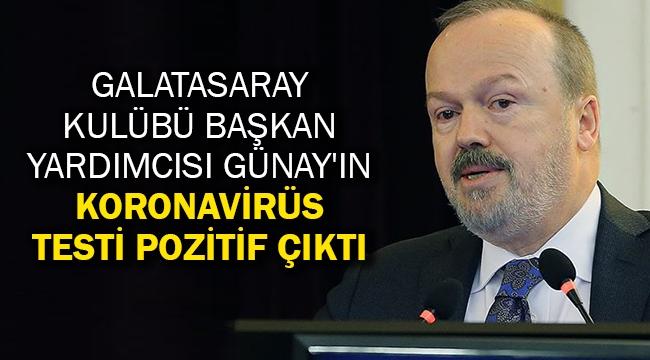 Galatasaray Kulübü Başkan Yardımcısı Günay'ın koronavirüs testi pozitif çıktı