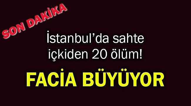 İstanbul'da sahte içkiden ölenlerin sayısı 20'ye yükseldi!