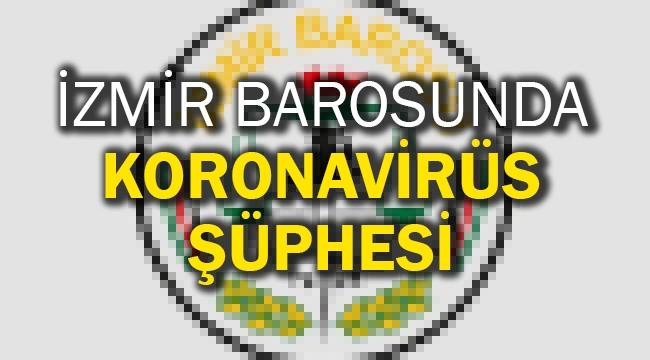 İzmir Barosunda koronavirüs şüphesi