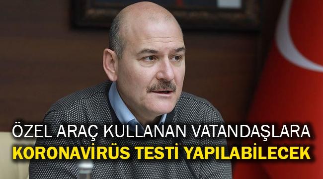 Özel araç kullanan vatandaşlara koronavirüs testi yapılabilecek