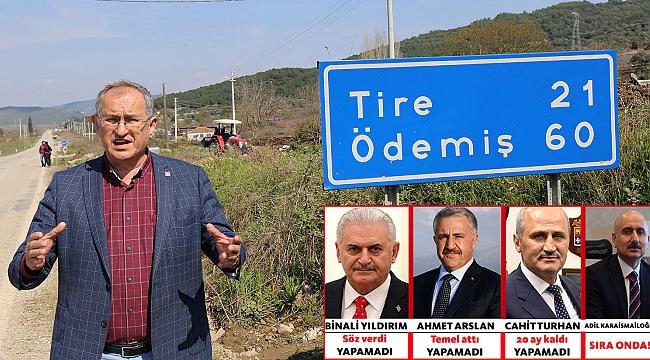 """""""Üç Ulaştırma Bakanı bir Tire-Belevi yolunu bitiremedi"""""""