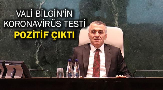Vali Bilgin'in koronavirüs testi pozitif çıktı