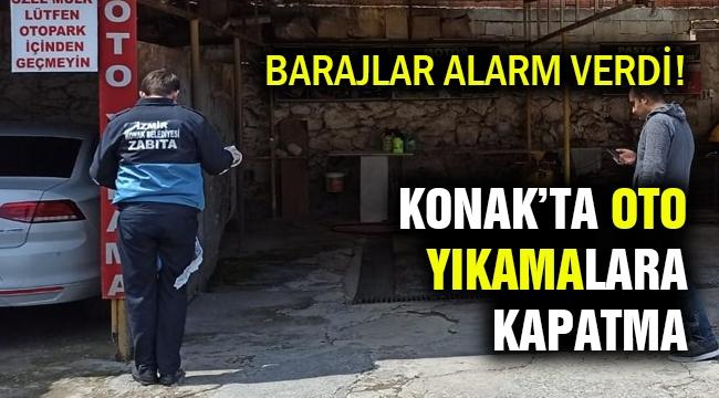 Barajlar alarm veriyor... Konak'ta araç yıkama istasyonlarına kapatma