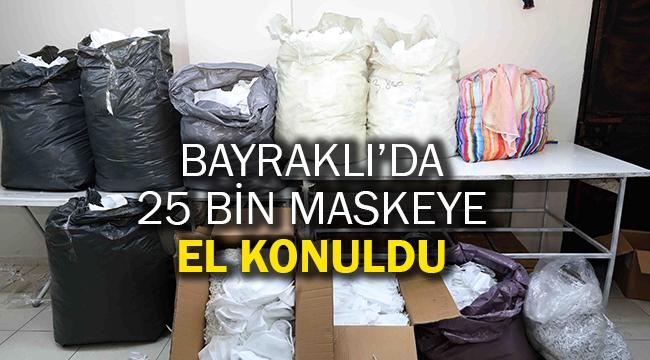 Bayraklı'da 25 bin maskeye el konuldu