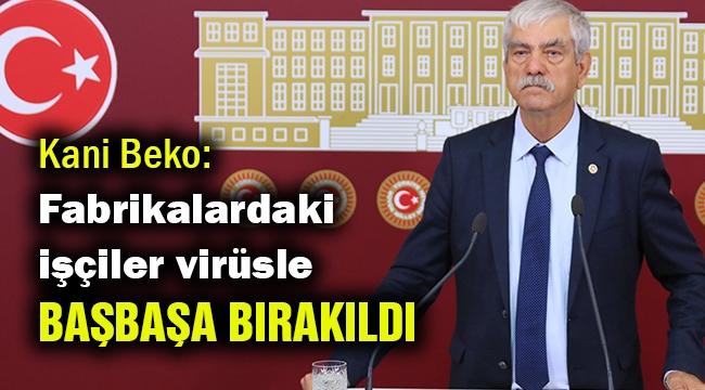 Beko: Fabrikalardaki işçiler virüsle baş başa bırakıldı!