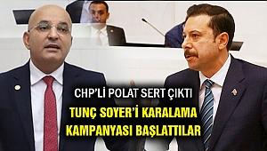 CHP'li Polat: AKP Soyer'i karalama kampanyası başlattı