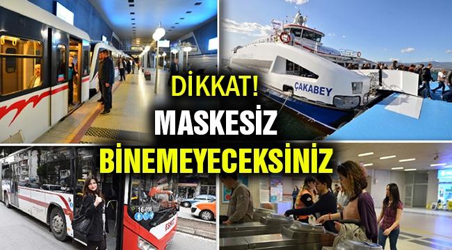 İzmirliler dikkat! Maskesiz binemeyeceksiniz...