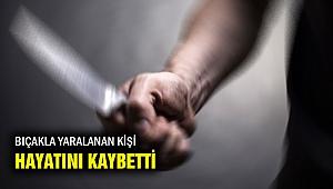 İzmir'de bıçaklanan kişi kurtarılamadı