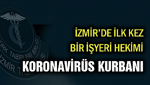 İzmir'de işyeri hekimi Koronavirüsten hayatını kaybetti