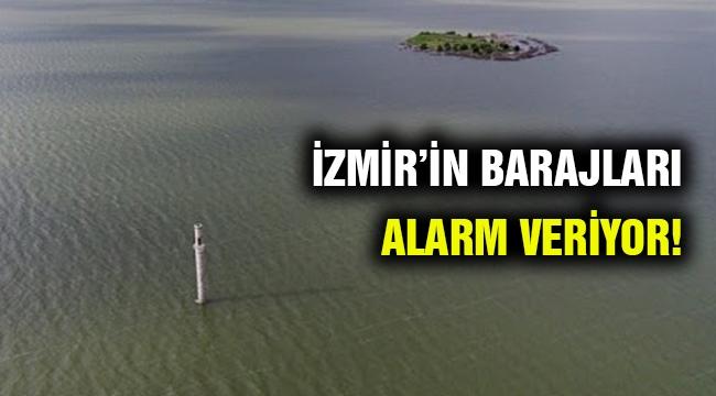 İzmir'in barajları alarm veriyor