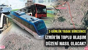 İzmir'in sokağa çıkma yasağında toplu ulaşım programı açıklandı