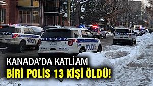 Kanada'da katliam: 13 kişi öldü