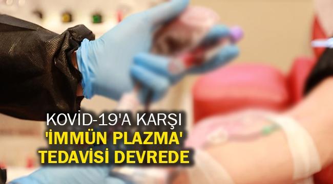 Kovid-19'a karşı 'immün plazma' tedavisi devrede