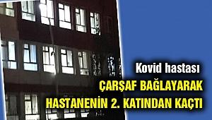 Kovid-19'lu hasta hastanenin 2. katından çarşafları bağlayarak kaçtı