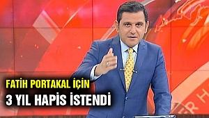 Savcılık Fatih Portakal için 3 yıl hapis istedi!