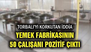 Şok iddia! İzmir'deki yemek fabrikasında 50 pozitif vaka
