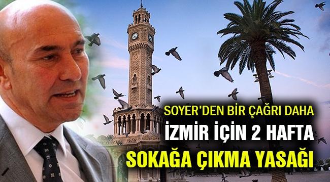 Soyer, İzmir'de 2 hafta sokağa çıkma yasağı istedi!