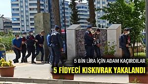 Torbalı'da 5 bin lira için adam kaçırıp fidye istediler!