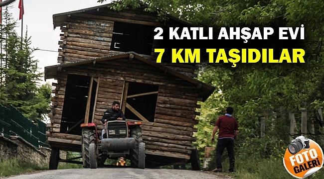 2 katlı ahşap evi 7 kilometre taşıdılar... Gerekçeleri yürek burktu...