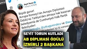 AB'den İzmir'e iki önemli ödül... Seyit Torun o başkanları tebrik etti...