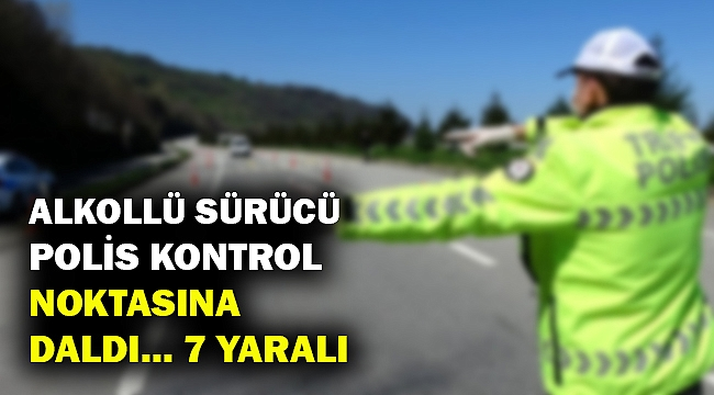 Alkollü sürücü polis kontrol noktasına daldı.. 6'sı polis 7 kişi yaralandı.