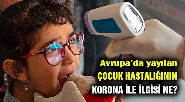 Avrupa'da yeni bir çocuk hastalığı yayılıyor... Korona ile ilgisi var mı?