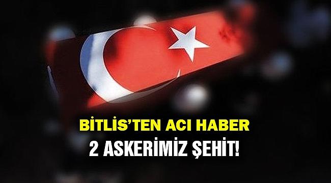 Bitlis'ten acı haber: 2 askerimiz şehit!