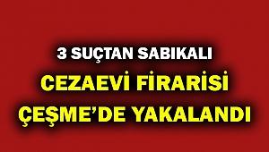 Cezaevi firarisi Çeşme'de yakalandı!