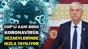 CHP'li Beko: Salgın cezaevlerinde hızla yayılıyor!