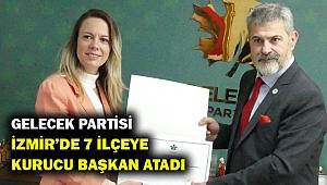 Gelecek Partisi İzmir'de 7 ilçeye daha kurucu başkan atadı