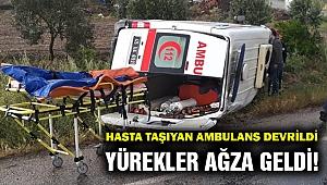 Hasta taşıyan ambulans devrildi...